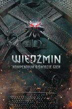 Okładka książki Wiedźmin: Kompendium o świecie gier