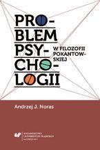 Problem psychologii w filozofii pokantowskiej