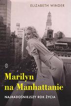 Marilyn na Manhattanie. Najradośniejszy rok życia