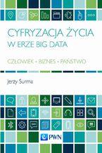 Cyfryzacja życia w erze Big Data. Człowiek - Biznes - Państwo