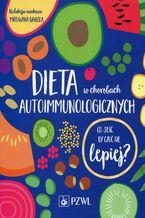 Dieta w chorobach autoimmunologicznych. Co jeść by czuć się lepiej?