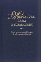 Między ideą, pasją a działaniem. Księga jubileuszowa dedykowana dr. hab. Marianowi Mitrędze