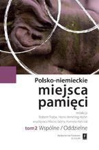 Polsko-niemieckie miejsca pamięci Tom 2. Wspólne/Oddzielne