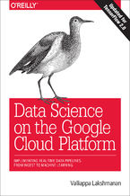 Okładka książki Data Science on the Google Cloud Platform. Implementing End-to-End Real-Time Data Pipelines: From Ingest to Machine Learning