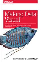 Okładka książki Making Data Visual. A Practical Guide to Using Visualization for Insight