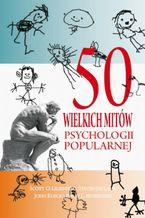 50 wielkich mitów współczesnej psychologii