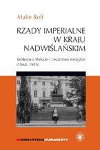Rządy imperialne w Kraju Nadwiślańskim. Królestwo Polskie i cesarstwo rosyjskie 1864-1915