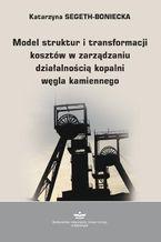Model struktur i transformacji kosztów w zarządzaniu działalnością kopalni węgla kamiennego