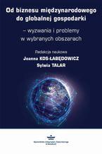 Od biznesu międzynarodowego do globalnej gospodarki  wyzwania i problemy w wybranych obszarach