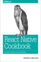 React Native Cookbook. Bringing the Web to Native Platforms