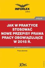 Jak w praktyce stosować nowe przepisy prawa pracy obowiązujące w 2018 r