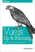 Vue.js: Up and Running. Building Accessible and Performant Web Apps