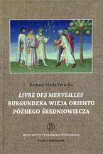 Livre des merveilles Burgundzka wizja Orientu późnego średniowiecza