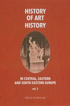 History of art history in central eastern and south-eastern Europe vol. 2