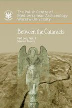 Between the Cataracts. Part 2, fascicule 2: Session papers. Proceedings of the 11th Conference of Nubian Studies Warsaw University, 27 August-2 September 2006