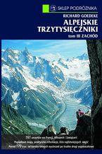 Alpejskie trzytysięczniki. Tom III. Zachód. Od Alp Walijskich przez grupę Mont Blanc po Alpy Nadmorskie
