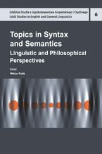 Topics in Syntax and Semantics. Linguistic and Philosophical Perspectives