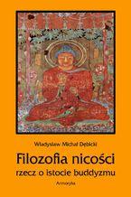 Filozofia nicości. Rzecz o istocie buddyzmu