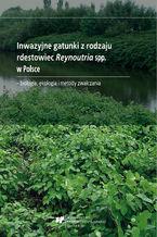 Inwazyjne gatunki z rodzaju rdestowiec Reynoutria spp. w Polsce - biologia, ekologia i metody zwalczania