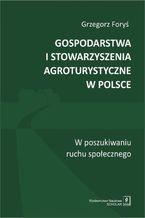 Gospodarstwa i stowarzyszenia agroturystyczne w Polsce. W poszukiwaniu ruchu społecznego