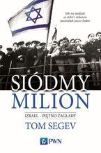 Siódmy milion. Izrael - piętno Zagłady