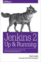 Okładka książki Jenkins 2: Up and Running. Evolve Your Deployment Pipeline for Next Generation Automation