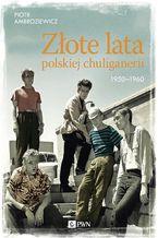 Złote lata polskiej chuliganerii 1950-1960