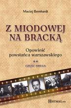 Z Miodowej na Bracką. Opowieść powstańca warszawskiego. Część II