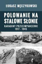 Polowanie na stalowe słonie. Karabiny przeciwpancerne 1917 - 1945