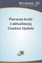 Okładka książki Pierwsze kroki z aktualizacją Creators Update