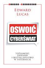 Okładka książki Oswoić cyberświat. Tożsamość, zaufanie i bezpieczeństwo w internecie