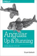 Okładka książki Angular: Up and Running. Learning Angular, Step by Step