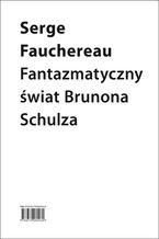 Fantazmatyczny świat Brunona Schulza