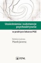 Uzależnienia i substancje psychoaktywne w praktyce lekarza POZ