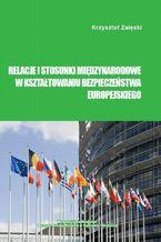 Relacje i stosunki międzynarodowe w kształtowaniu bezpieczeństwa europejskiego
