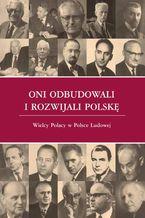 Oni odbudowali i rozwijali Polskę. Wielcy Polacy w Polsce Ludowej