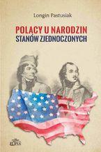 Polacy u narodzin Stanów Zjednoczonych