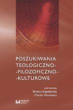 Poszukiwania teologiczno-filozoficzno-kulturowe