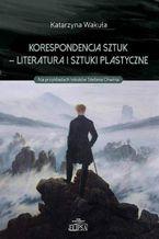 Korespondencja sztuk - Literatura i sztuki plastyczne. Na przykładach tekstów Stefana Chwina
