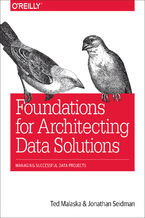 Foundations for Architecting Data Solutions. Managing Successful Data Projects