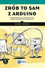Okładka książki Zrób to sam z Arduino. Zaawansowane projekty dla doświadczonych twórców
