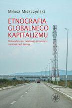 Etnografia globalnego kapitalizmu. Doświadczenie światowej gospodarki na obrzeżach Europy