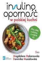 Insulinooporność w polskiej kuchni. Dla całej rodziny, z niskim IG