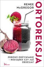 Ortoreksja. Zdrowe odżywianie - rozsądek czy już obsesja?