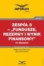 Zespół 8  Fundusze, rezerwy i wynik finansowy po zmianach