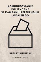 Komunikowanie polityczne w kampanii referendum lokalnego
