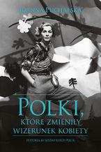 Polki, które zmieniły wizerunek kobiety