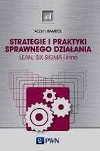 Strategie i praktyki sprawnego działania Lean Six Sigma i inne