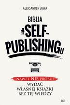 Biblia #SELF-PUBLISHINGu. Nawet nie próbuj wydać własnej książki bez tej wiedzy
