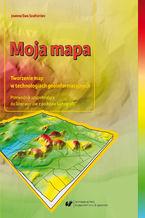 Moja mapa. Tworzenie map w technologiach geoinformacyjnych. Przewodnik uzupełniający do laboratoriów z podstaw kartografii + Płyta CD